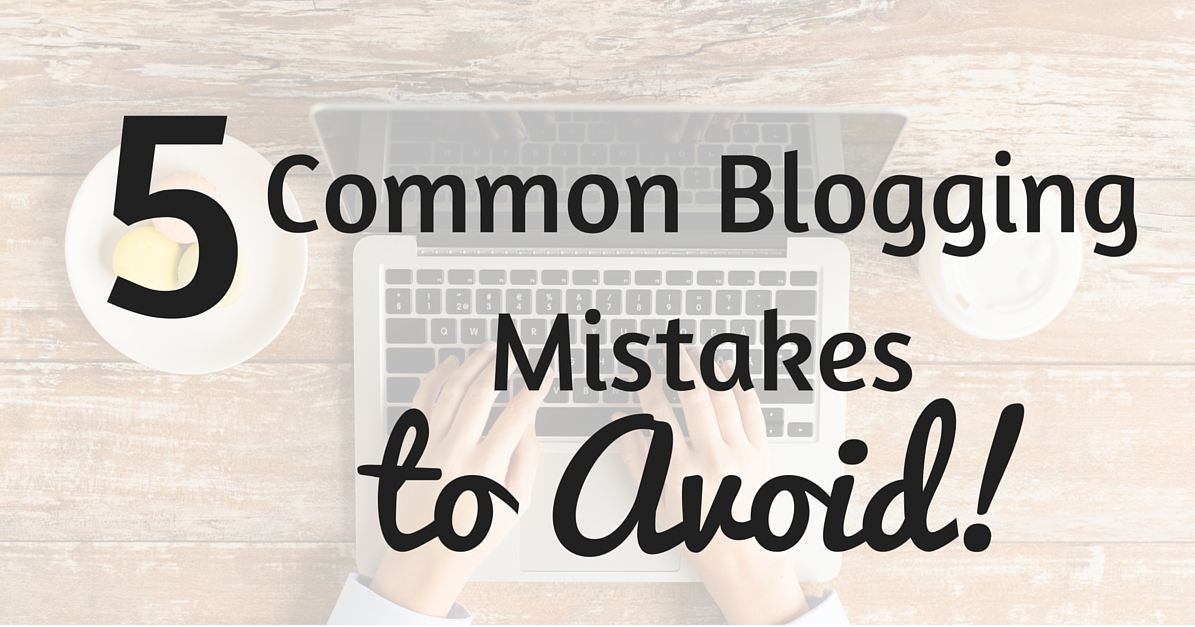 5 Common Blogging Mistakes That Can Ruin Your Blog And How To Avoid Them